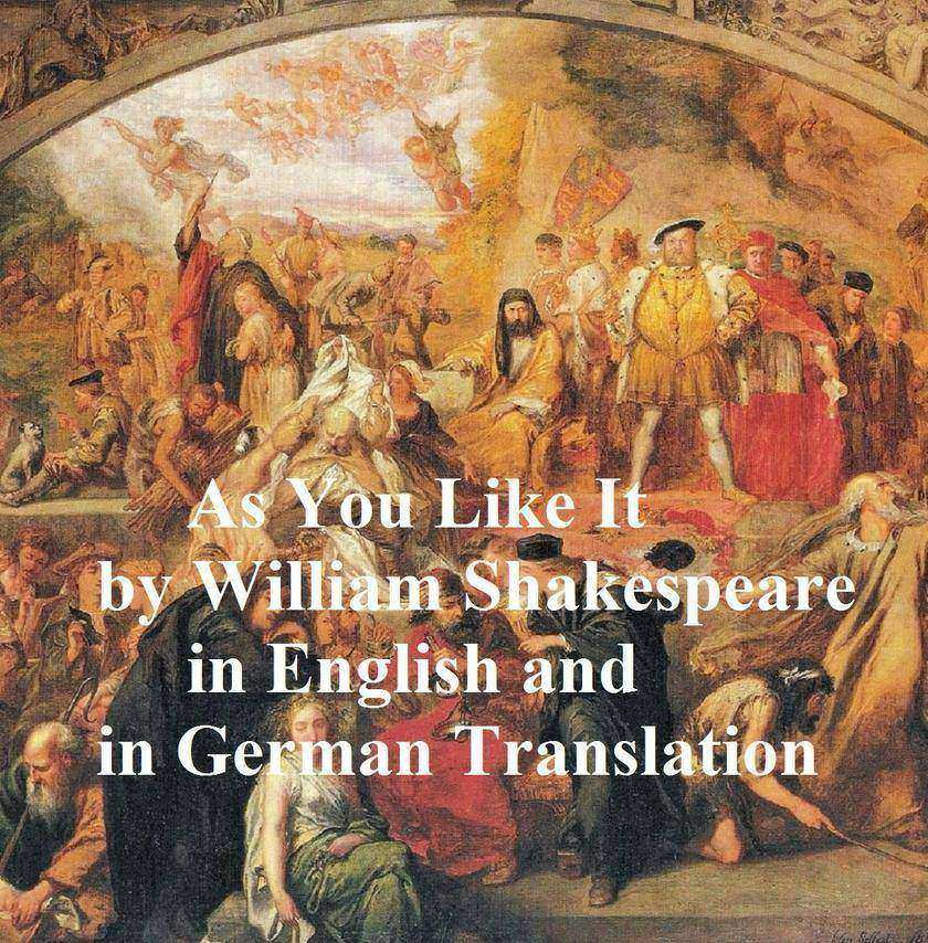As You Like It/ Wie Es Euch Gefallt: Bilingual edition