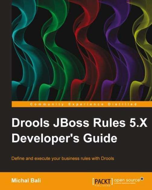 Drools JBoss Rules 5.X Developer's Guide