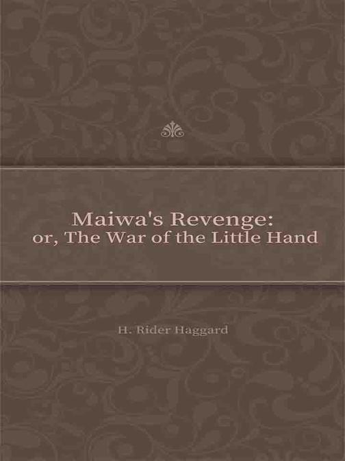 Maiwa's Revenge or, The War of the Little Hand