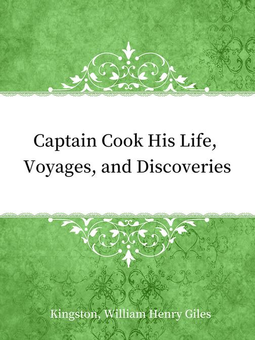Captain Cook His Life, Voyages, and Discoveries