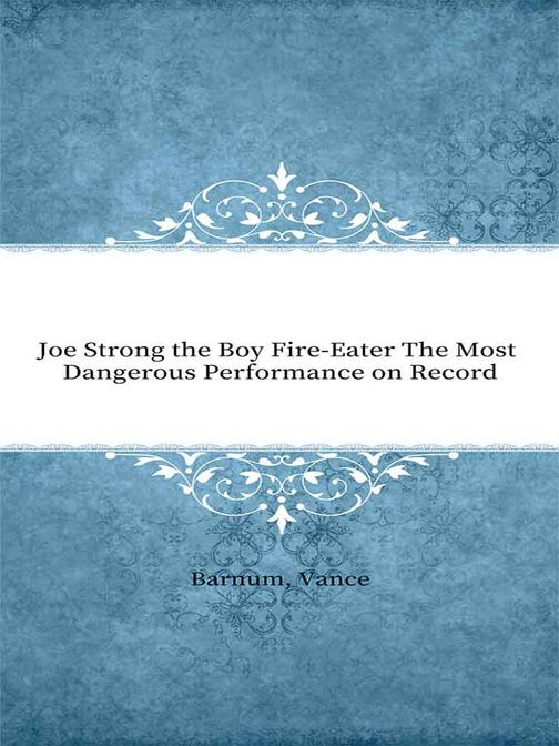 Joe Strong the Boy Fire-Eater The Most Dangerous Performance on Record