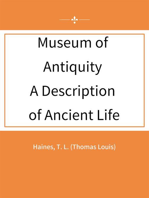 Museum of Antiquity A Description of Ancient Life