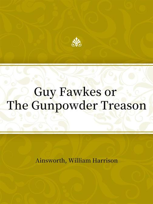 Guy Fawkes or The Gunpowder Treason