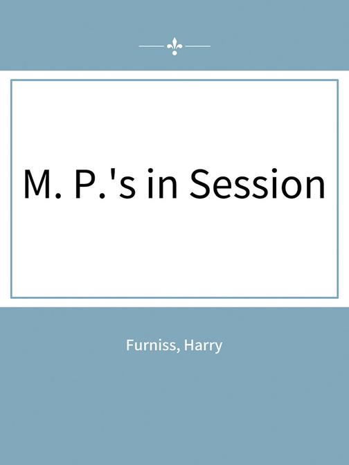 M. P.'s in Session