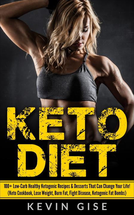 Keto Diet: 100+ Low-Carb Healthy Ketogenic Recipes & Desserts That Can Change Yo