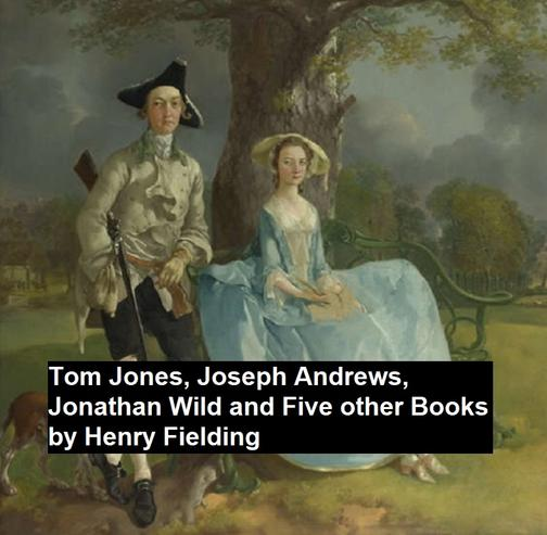 Tom Jones, Joseph Andew, Jonathan Wild, and Five Other Books