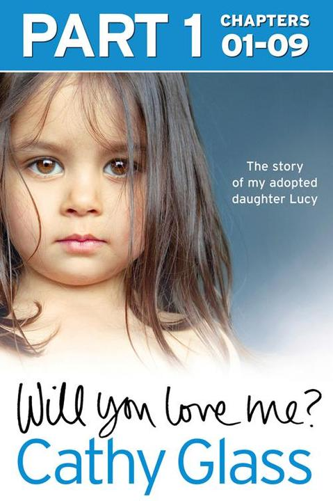 Will You Love Me?: The story of my adopted daughter Lucy: Part 1 of 3