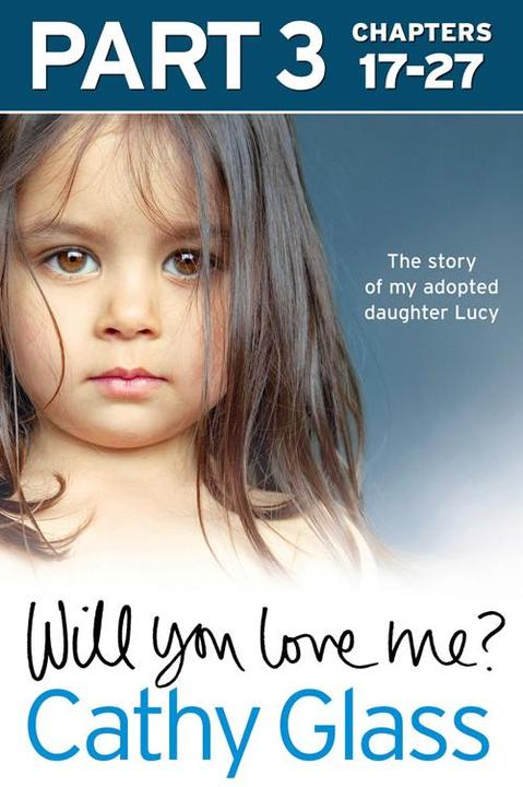Will You Love Me?: The story of my adopted daughter Lucy: Part 3 of 3