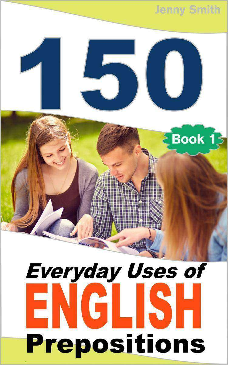 150 Everyday Uses Of English Prepositions: Elementary to Intermediate