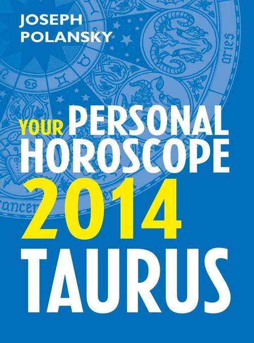 Taurus 2014: Your Personal Horoscope