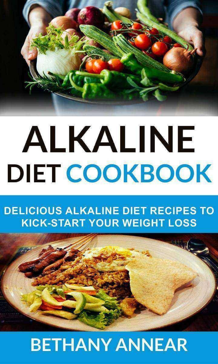 Alkaline Diet Cookbook:Delicious Alkaline Diet Recipes To Kick-Start Your Weight