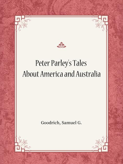 Peter Parley's Tales About America and Australia