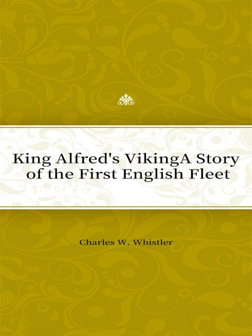 King Alfred's VikingA Story of the First English Fleet