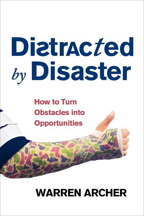 Distracted by Disaster: How to Turn Obstacles Into Opportunities
