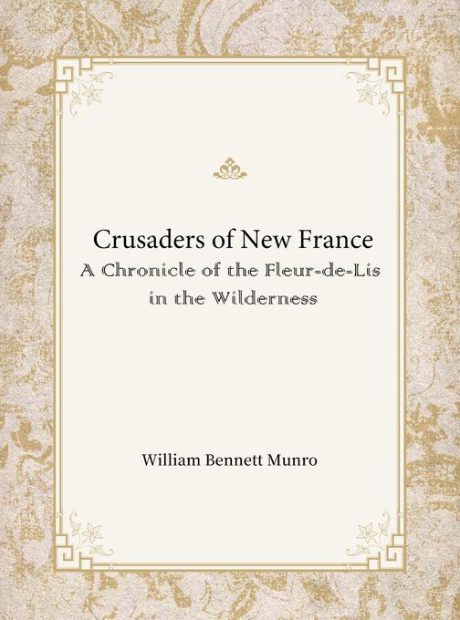 Crusaders of New France:A Chronicle of the Fleur-de-Lis in the Wilderness