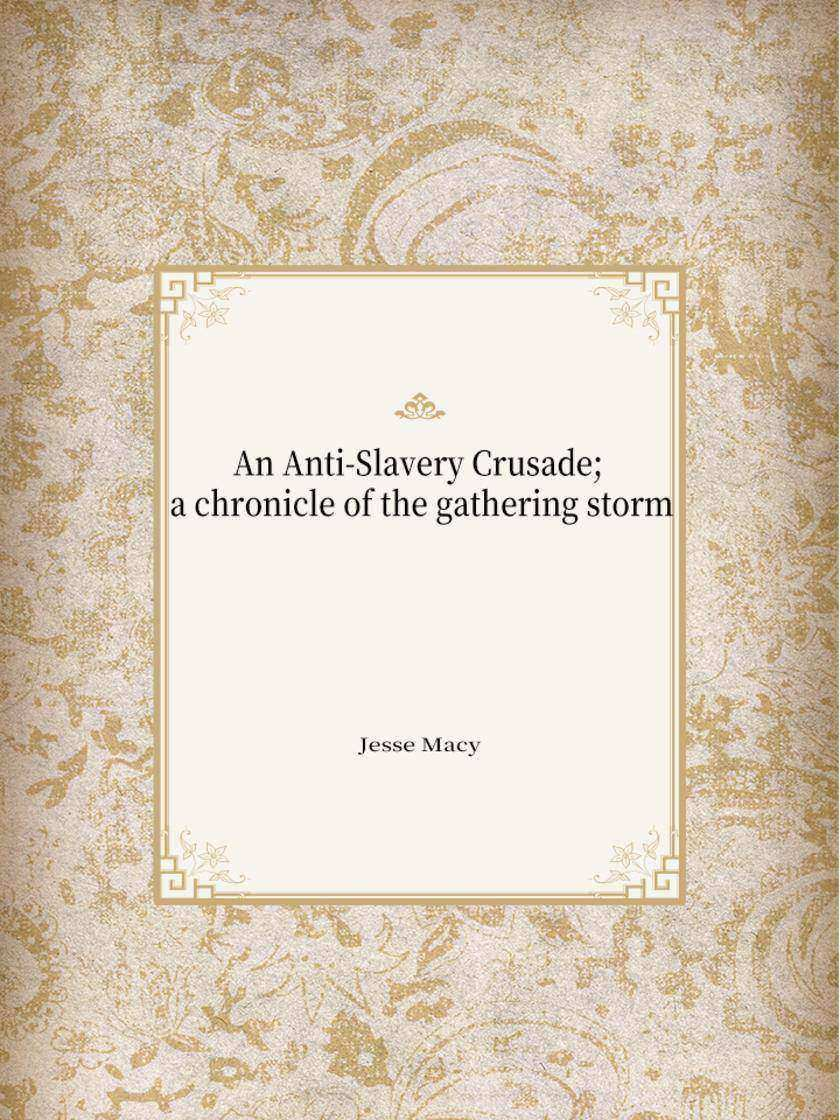 An Anti-Slavery Crusade; a chronicle of the gathering storm