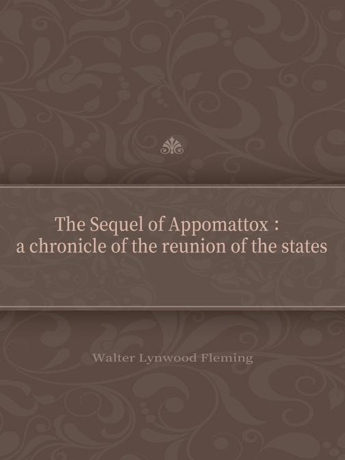 The Sequel of Appomattox :a chronicle of the reunion of the states