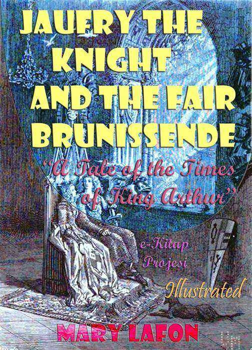 """Jaufry the Knight and the Fair Brunissende: A Tale of the Times of King Arthur"""""""
