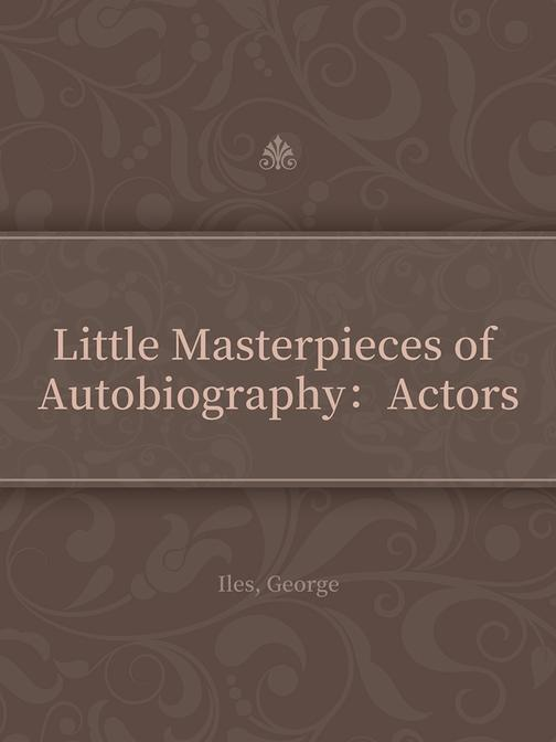 Little Masterpieces of Autobiography:Actors