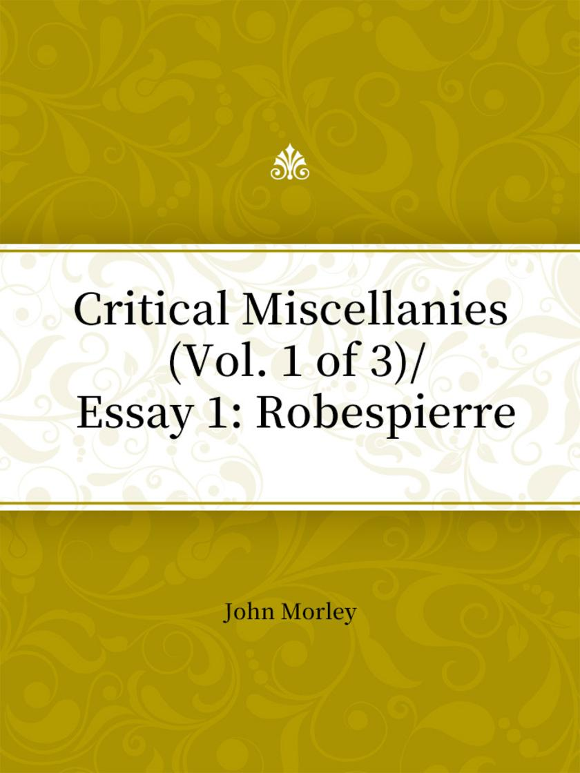 Critical Miscellanies (Vol. 1 of 3)Essay 1 Robespierre