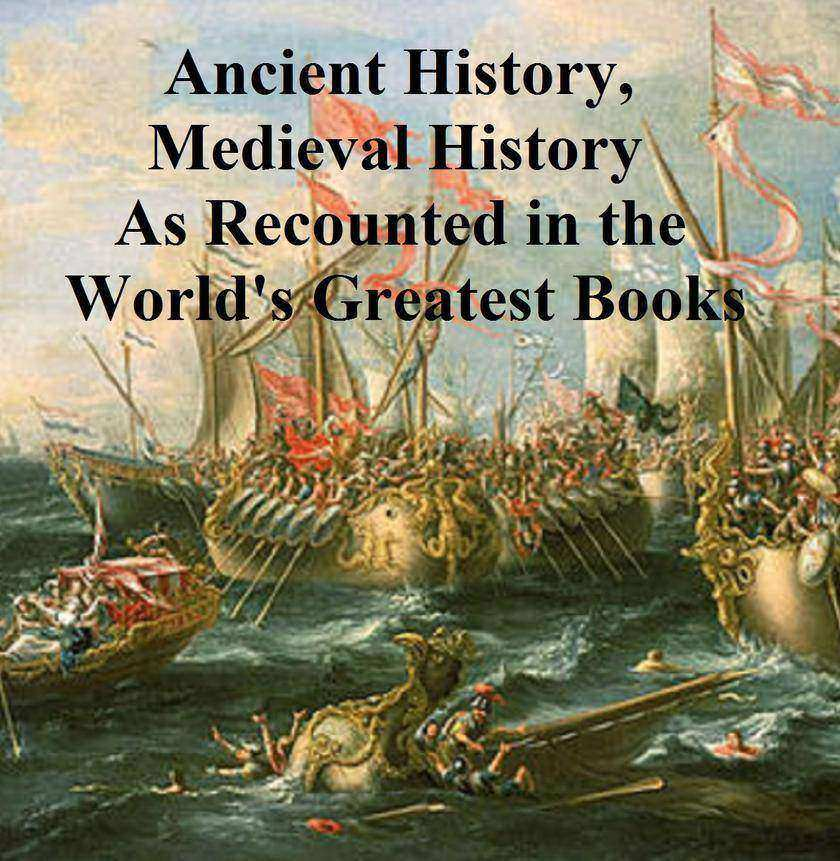 Ancient History, Mediaeval History As Recounted in the World's Greatest Books