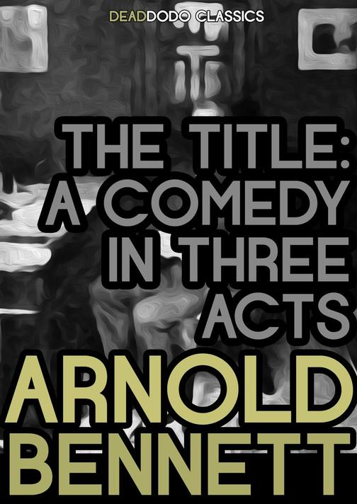 The Title: A Comedy in Three Acts