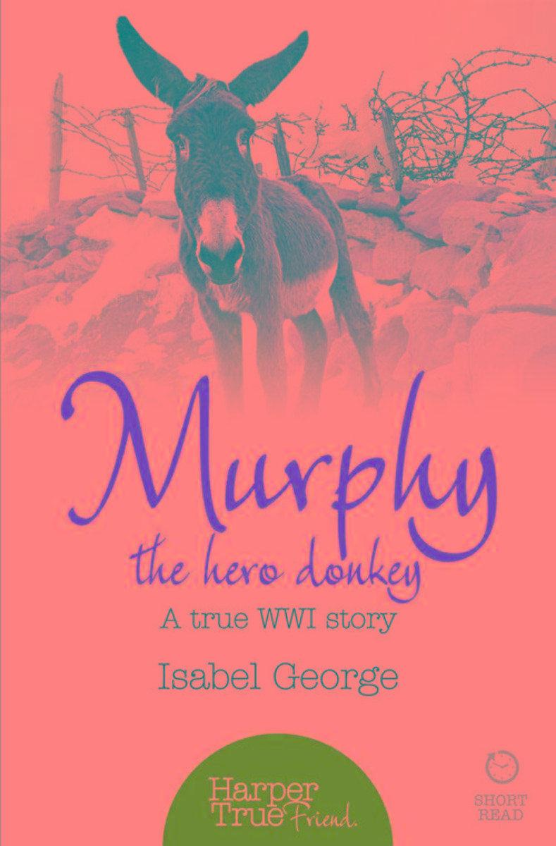 Murphy the Hero Donkey: A true WW1 story