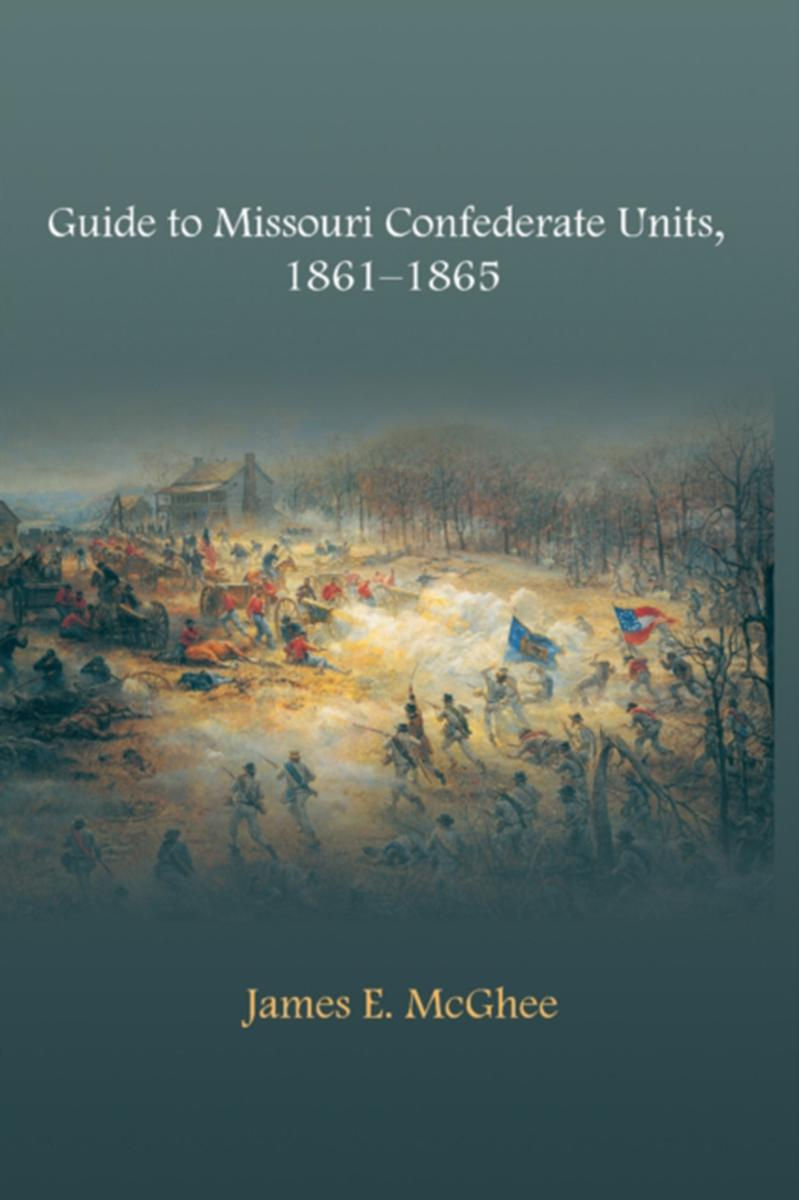 Guide to Missouri Confederate Units, 1861-1865