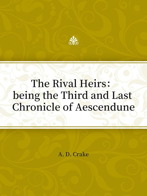 The Rival Heirs:being the Third and Last Chronicle of Aescendune