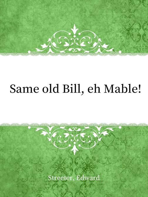 Same old Bill, eh Mable!