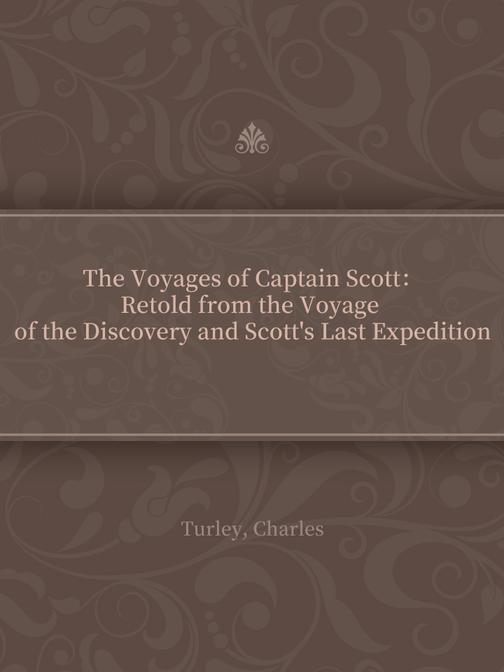 The Voyages of Captain Scott:Retold from the Voyage of the Discovery and Scott's