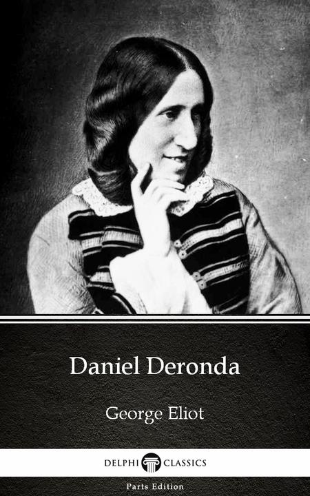 Daniel Deronda by George Eliot - Delphi Classics (Illustrated)
