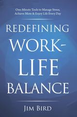 Redefining Work-Life Balance: One-Minute Tools to Manage Stress, Achieve More &