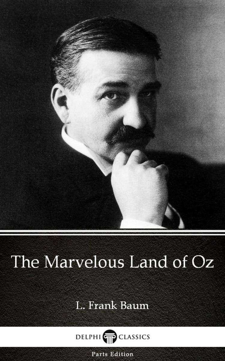 The Marvelous Land of Oz by L. Frank Baum - Delphi Classics (Illustrated)