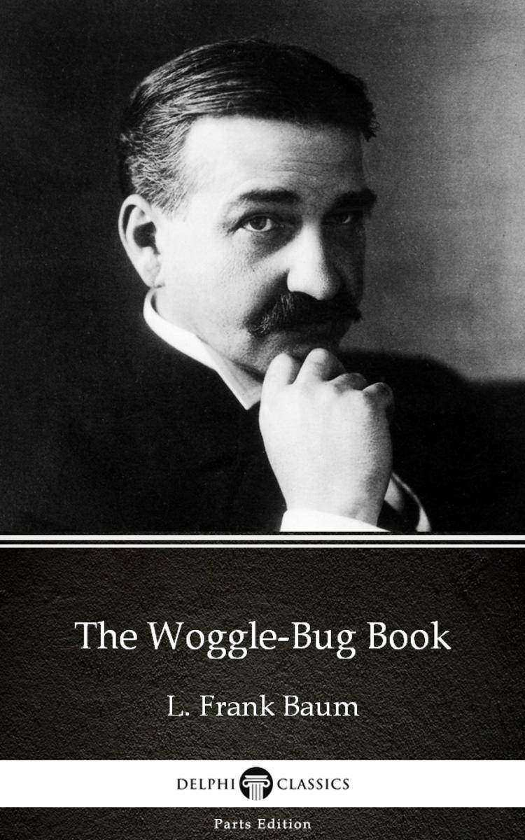The Woggle-Bug Book by L. Frank Baum - Delphi Classics (Illustrated)