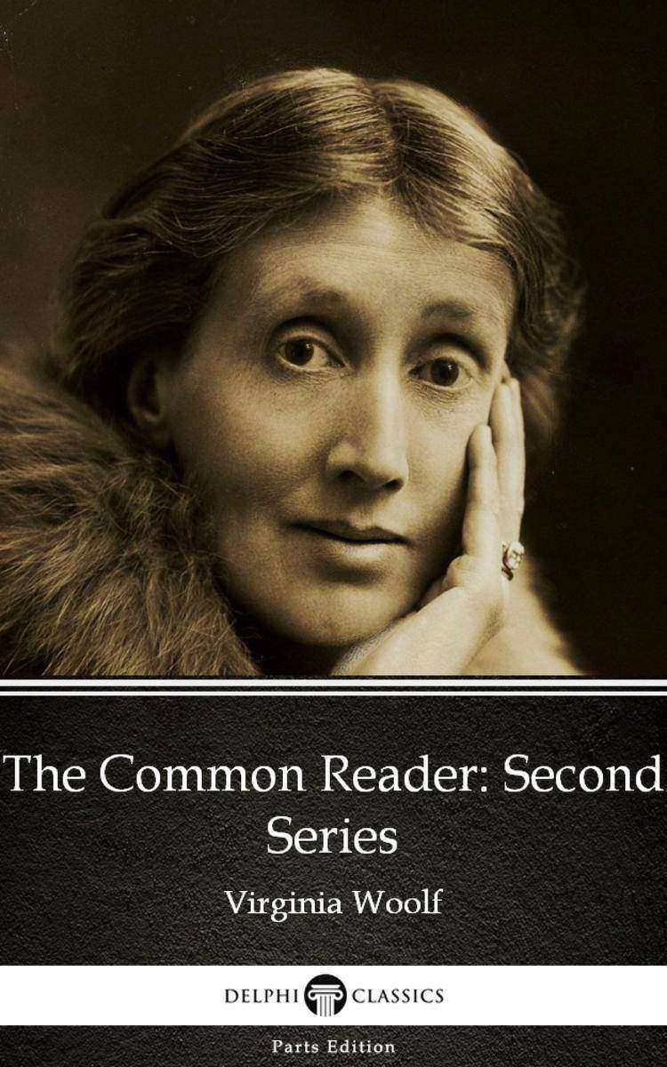 The Common Reader Second Series by Virginia Woolf - Delphi Classics (Illustrated