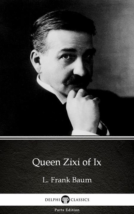 Queen Zixi of Ix by L. Frank Baum - Delphi Classics (Illustrated)