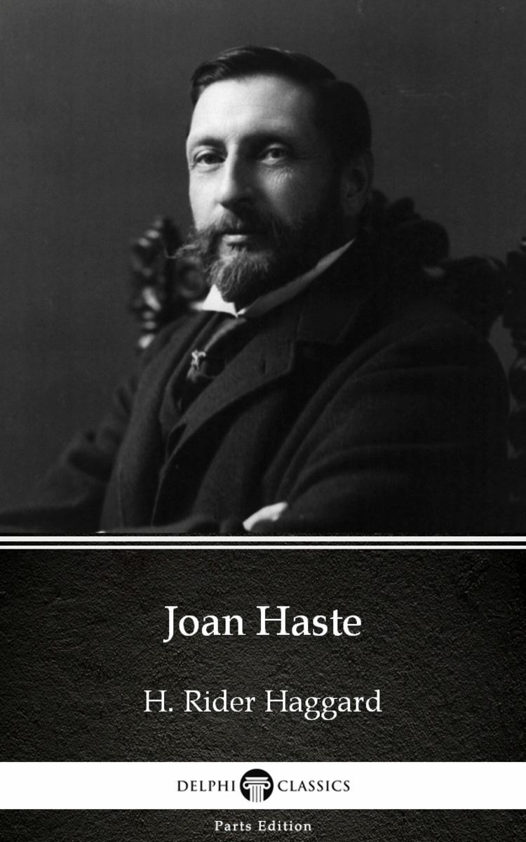 Joan Haste by H. Rider Haggard - Delphi Classics (Illustrated)