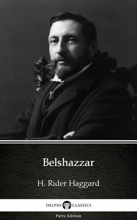 Belshazzar by H. Rider Haggard - Delphi Classics (Illustrated)