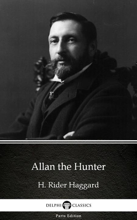 Allan the Hunter by H. Rider Haggard - Delphi Classics (Illustrated)