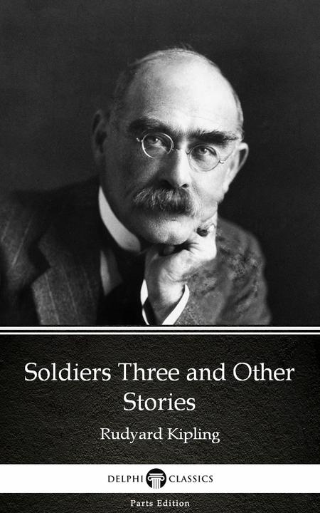 Soldiers Three and Other Stories by Rudyard Kipling - Delphi Classics (Illustrat