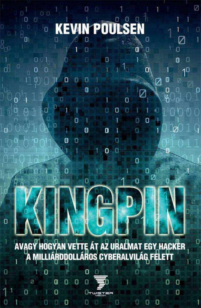 Kingpin - avagy hogyan vette át az uralmat egy hacker a milliárddolláros cyberal