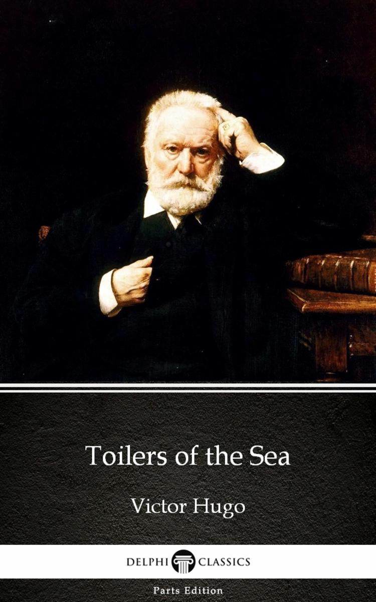 Toilers of the Sea by Victor Hugo - Delphi Classics (Illustrated)