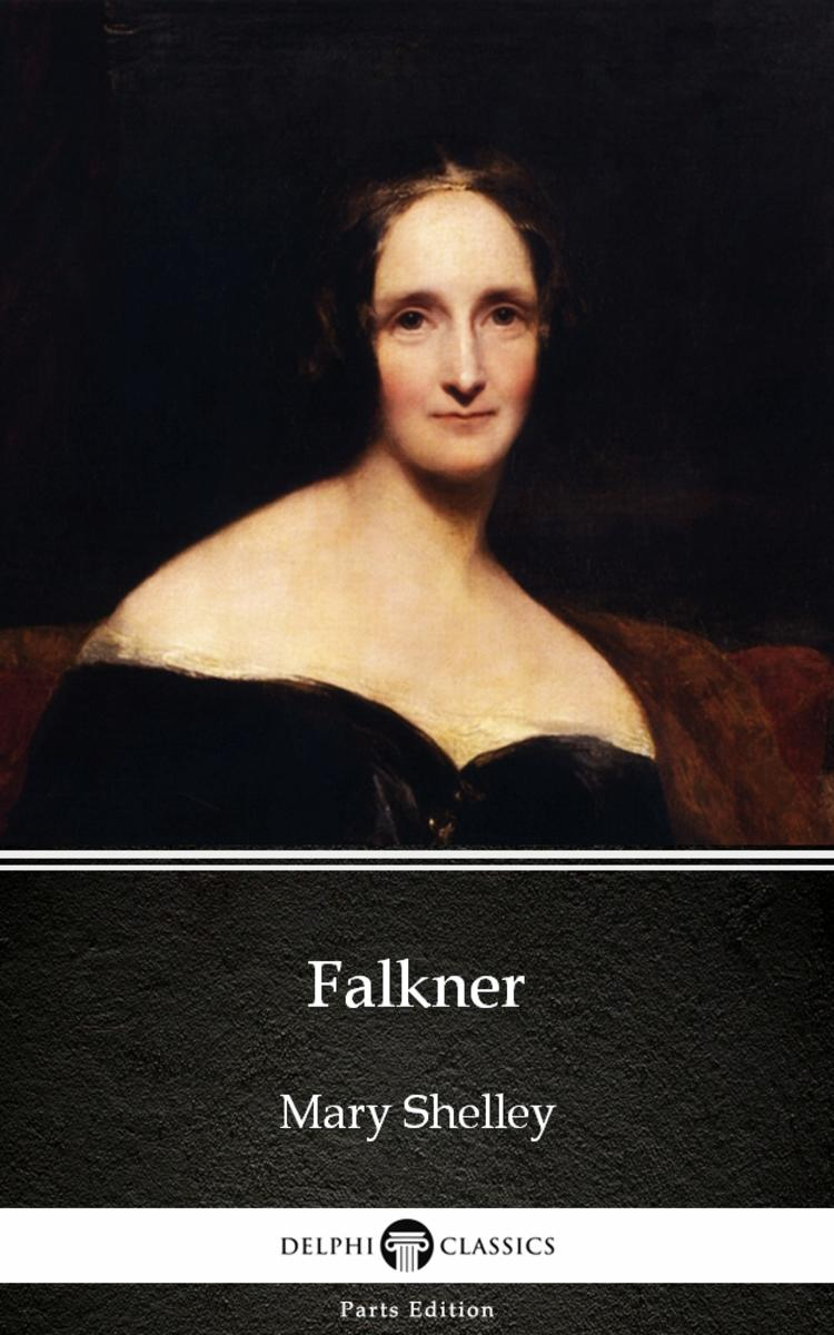 Falkner by Mary Shelley - Delphi Classics (Illustrated)