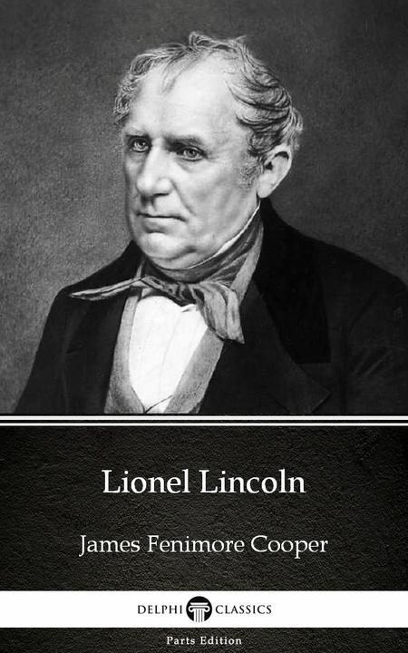 Lionel Lincoln by James Fenimore Cooper - Delphi Classics (Illustrated)