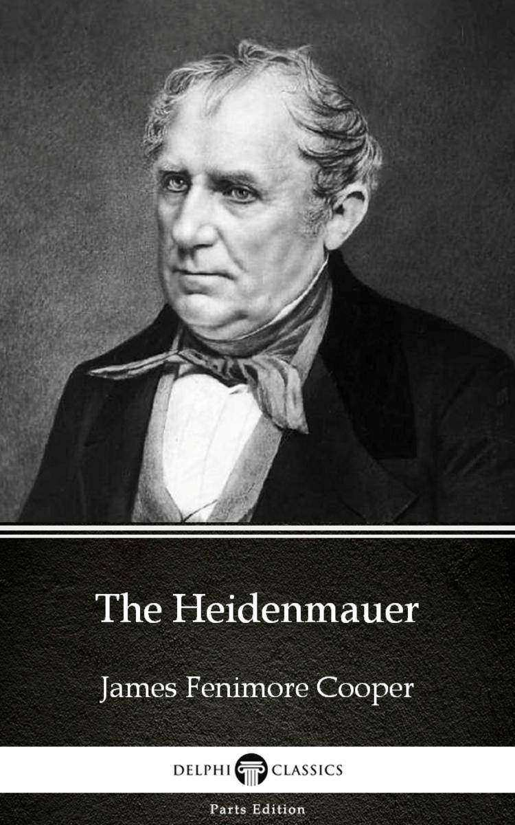 The Heidenmauer by James Fenimore Cooper - Delphi Classics (Illustrated)