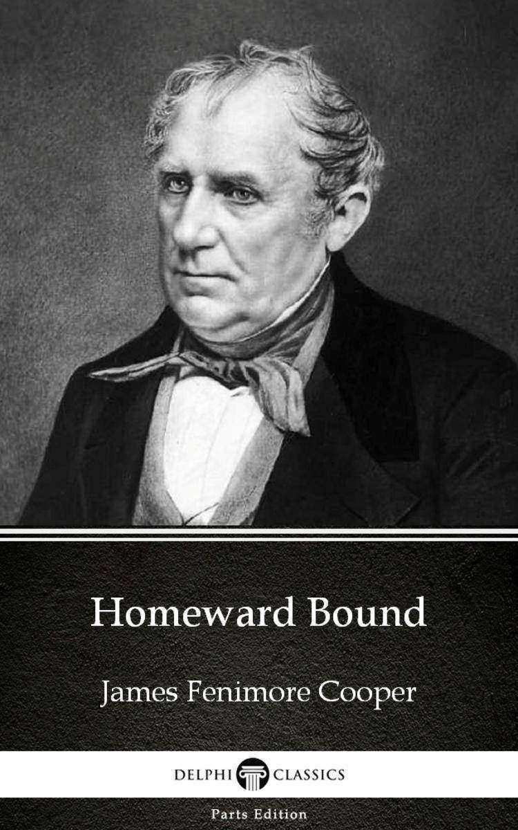 Homeward Bound by James Fenimore Cooper - Delphi Classics (Illustrated)