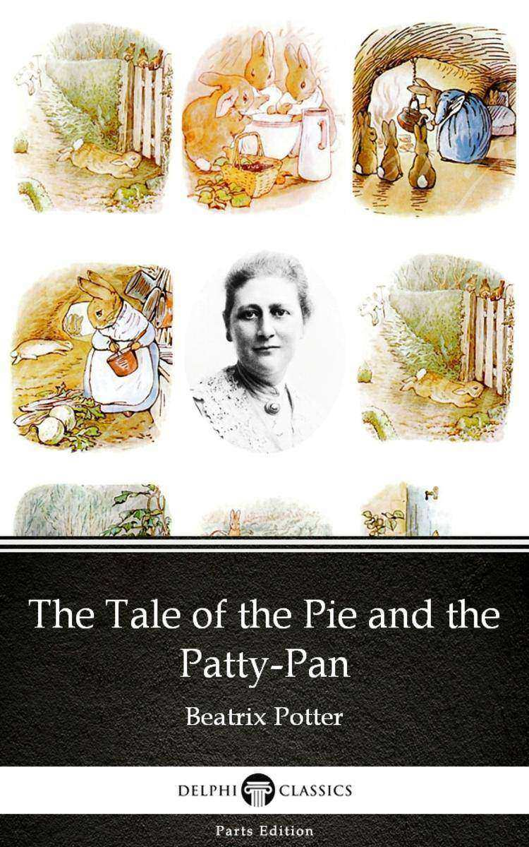 The Tale of the Pie and the Patty-Pan by Beatrix Potter - Delphi Classics (Illus
