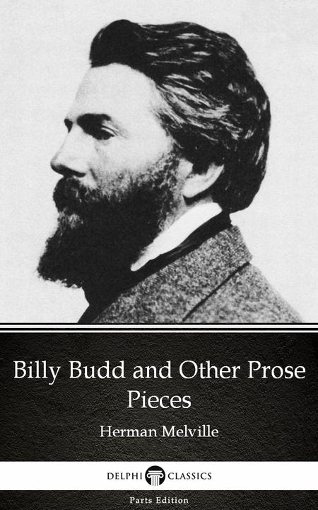 Billy Budd and Other Prose Pieces by Herman Melville - Delphi Classics (Illustra