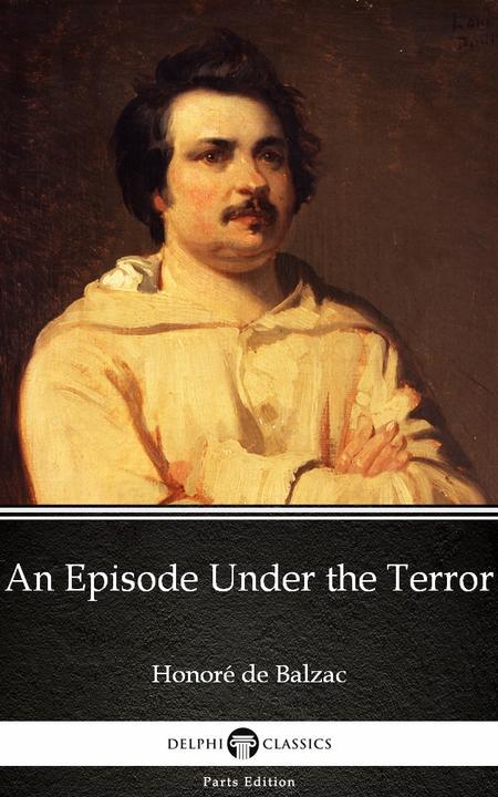 An Episode Under the Terror by Honoré de Balzac - Delphi Classics (Illustrated)